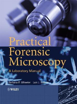 [Lab Manual] Practical Forensic Microscopy By Wheeler, Barbara/ Wilson, Lori J.
